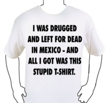 The Game t-shirt: I was drugged and left for dead in Mexico - And all I got was this stupid T-shirt.
