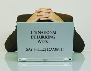 It's National De-lurking Week. Say Hello, Dammit!